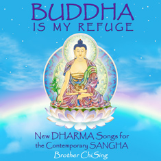 Brother ChiSing: Buddha Is My Refuge: New DHARMA Songs for the Contemporary SANGHA